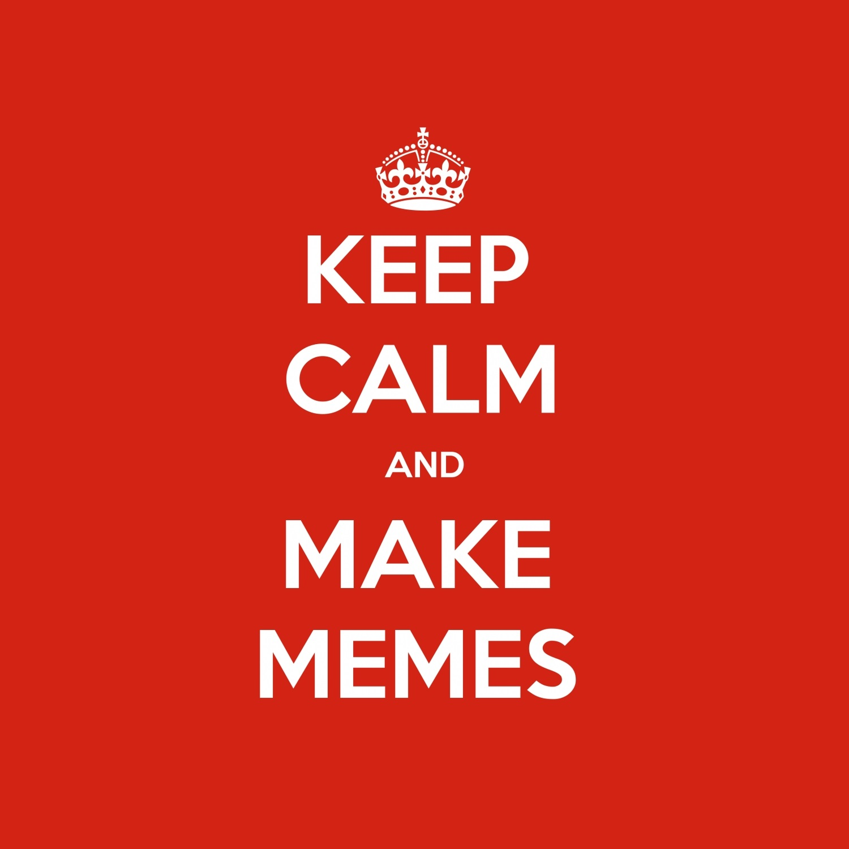 keep calm and make memes